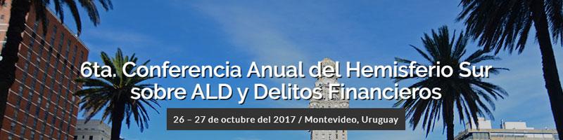 6ta. Conferencia Anual del Hemisferio Sur sobre ALD y Delitos Financieros -Montevideo – Uruguay