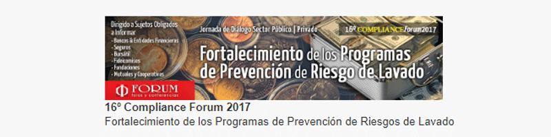 16º Compliance Forum 2017 – Fortalecimiento de los Programas de Prevención de Riesgos de Lavado- FORUM